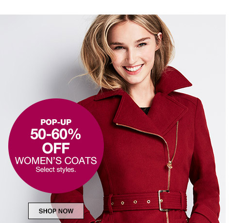 pop-up 50 percent to 60 percent off womens coats. select styles.