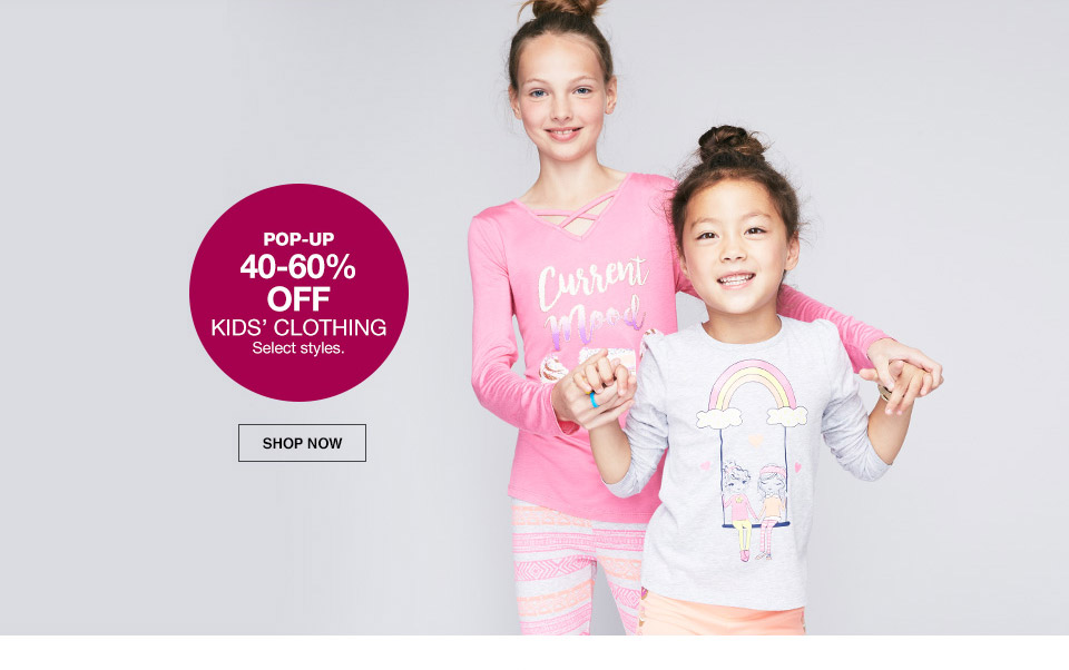 pop-up 40 percent to 60 off kids clothing. select styles.