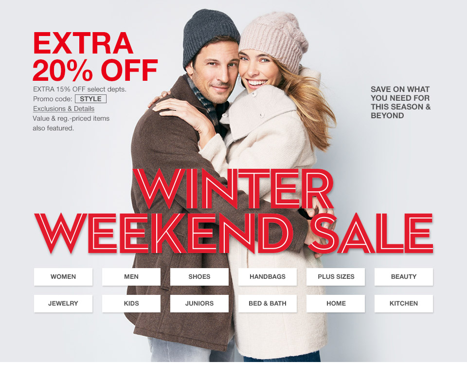 extra 20 percent off. extra 15 percent off select departments. promo code. style. value and regular priced items also featured. winter weekend sale. save on what you need for this season and beyond.