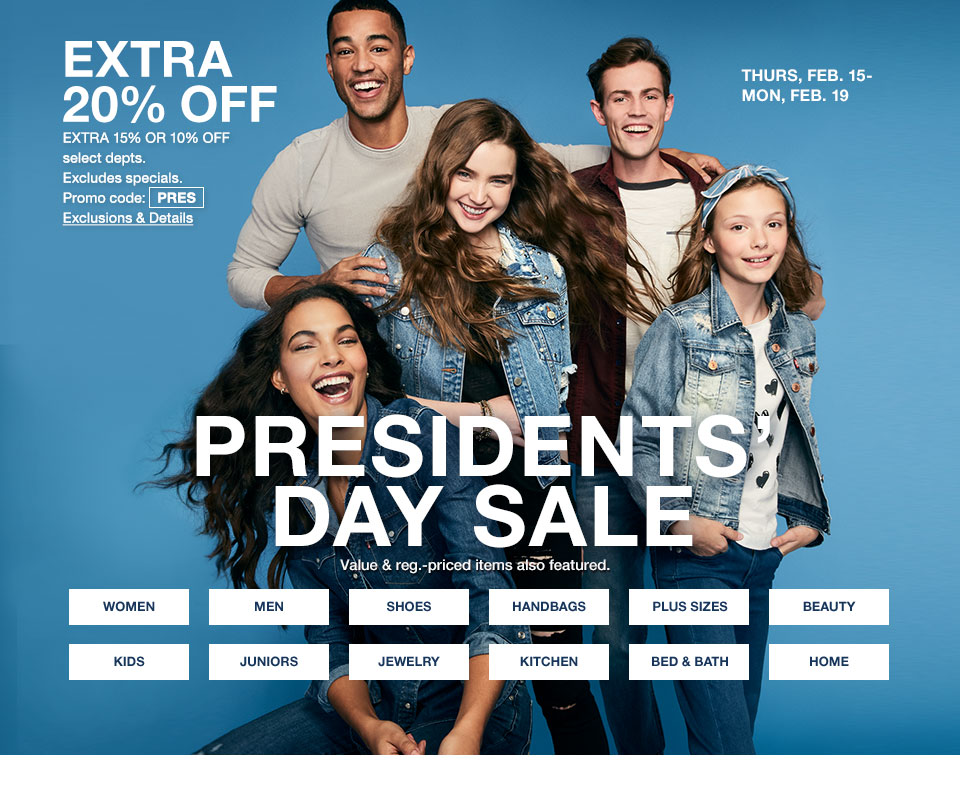 Extra 20 percent off. Extra 15 percent or 10 percent off select departments. Excludes specials. Promo code PRES. Thursday, February 15 to Monday, February 19. Presidents Day Sale. Value and regularly priced items also featured.