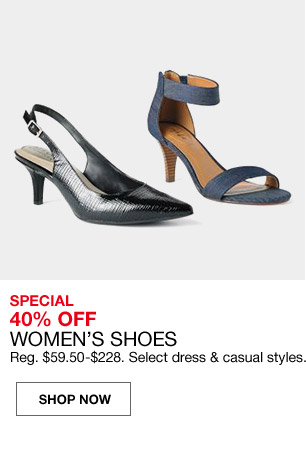 special 40 percent off womens shoes. regular $59.50 to $228. select dress and casual styles.