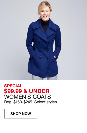special $99.99 and under womens coats. regular $150 to $245. select styles.