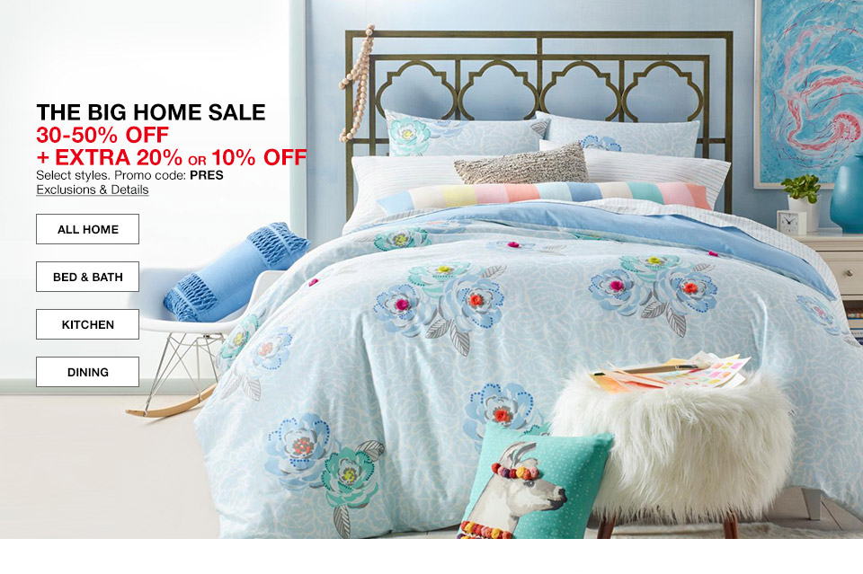 the big home sale 30 percent to 50 percent off plus extra 20 percent or 10 percent off. select styles. promo code. pres