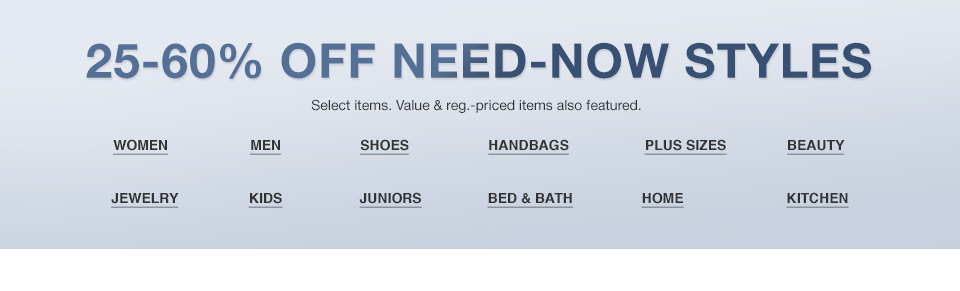 25 to 60% off need-now styles. Select items. Value and regular priced items also featured.