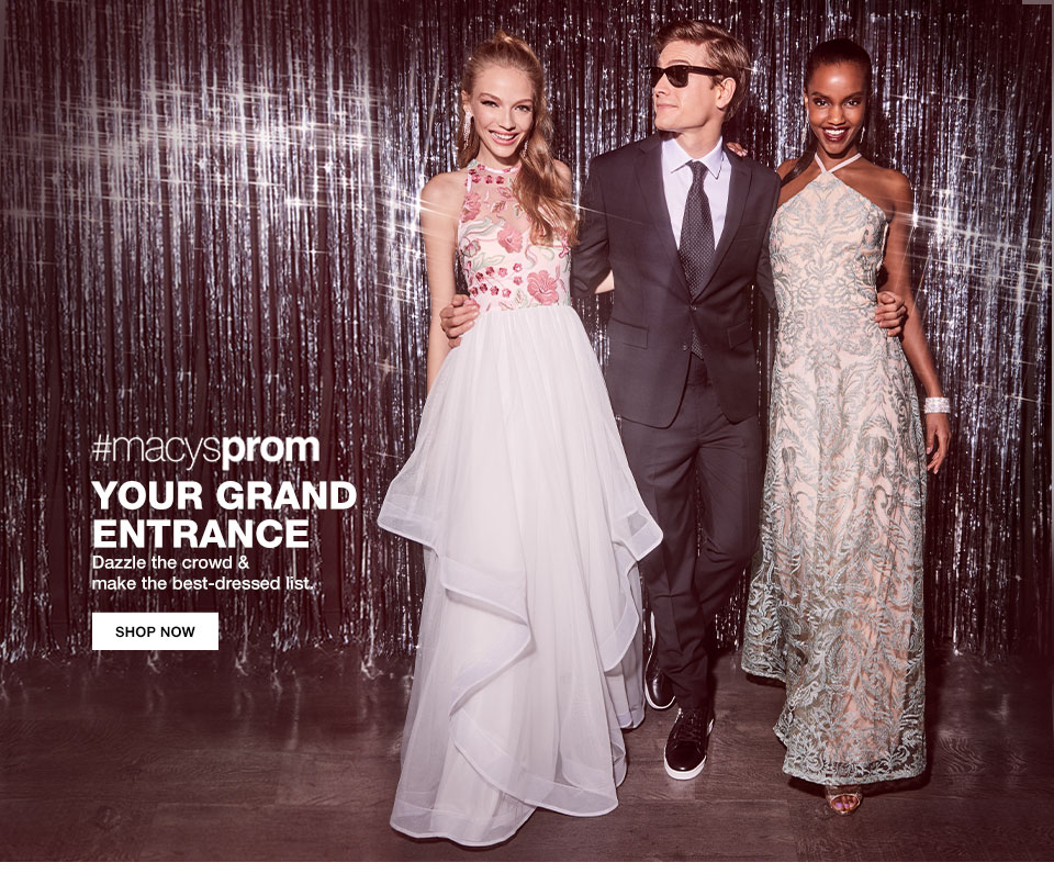 hashtag macysprom. Your grand entrance. Dazzle the crowd and make the best dressed list.