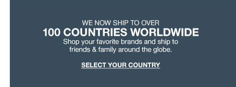 we now ship to over 100 countries worldwide shop your favorite brands and ship to friends and family around the globe.