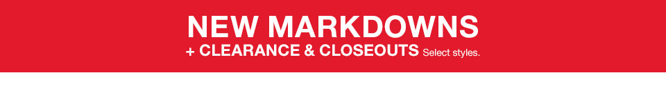 new markdowns plus clearance and closeouts. select styles.