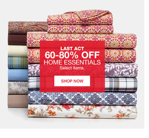 last act 60 percent to 80 percent off home essentials. select items.