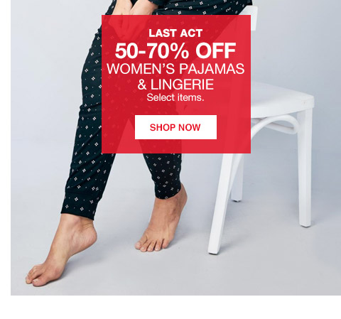 last act 50 percent to 70 percent off womens pajamas and lingerie. select items.
