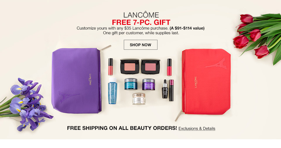 lancome free 7 piece gift. customize yours with any $35 lancome purchase. (a $91 to $114 value). one gift per customer, while supplies last. free shipping on all beauty orders!
