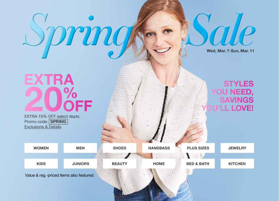 Spring sale wednesday march 7 through sunday march 11. Extra 20 percent off extra 15 percent off select departments. Promo code spring. Styles you need, savings you will love. Value and regular priced items also featured.