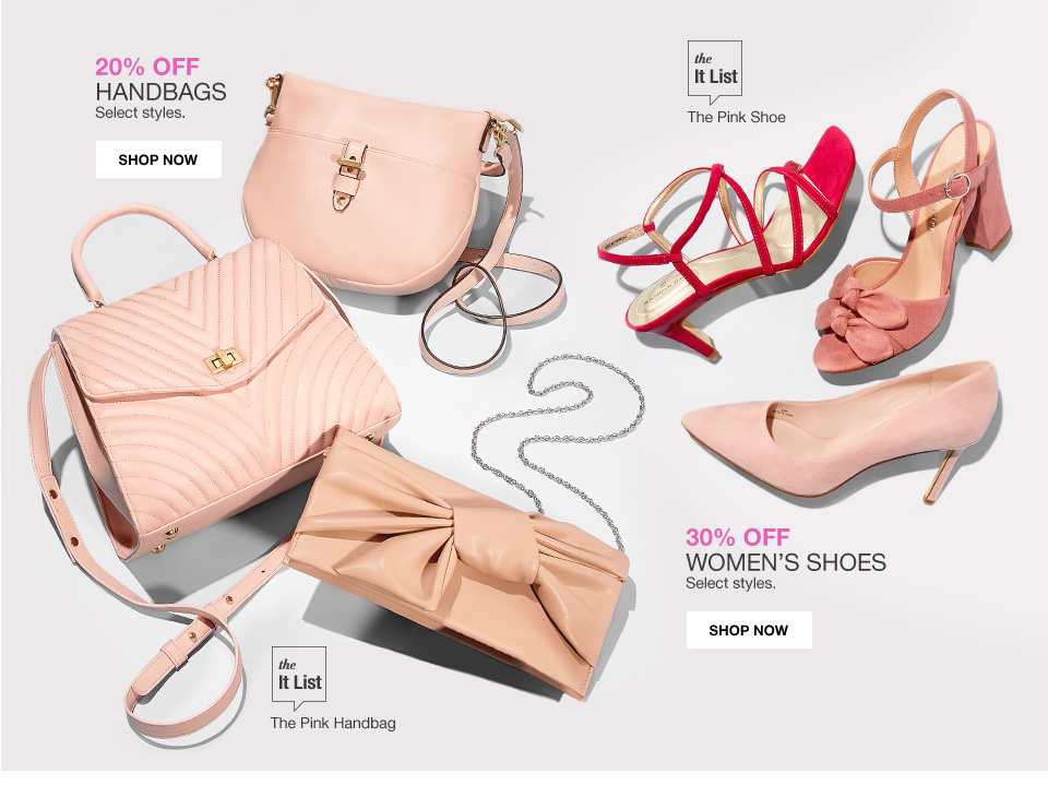 20 percent off handbags select styles.The it list the pink shoe. 30 percent off womens shoes select styles. The it list the pink handbag.
