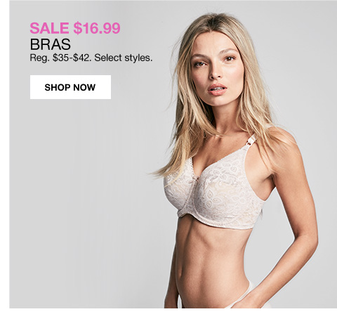 sale 16.99 bras. Regular 35 to 42 dollars. Select styles.