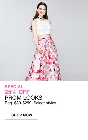 Special 25 percent off prom looks. Regular 89 to 259 dollars. Select styles