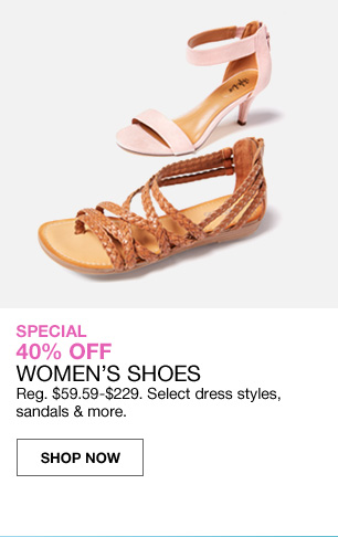 Special 40 percent off womens shoes. Regular 59.59 to 229 dollars. Select dress styles, sandals and more