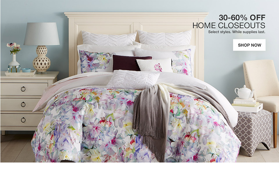 30 percent to 60 percent off home closeouts. select styles. while supplies last.