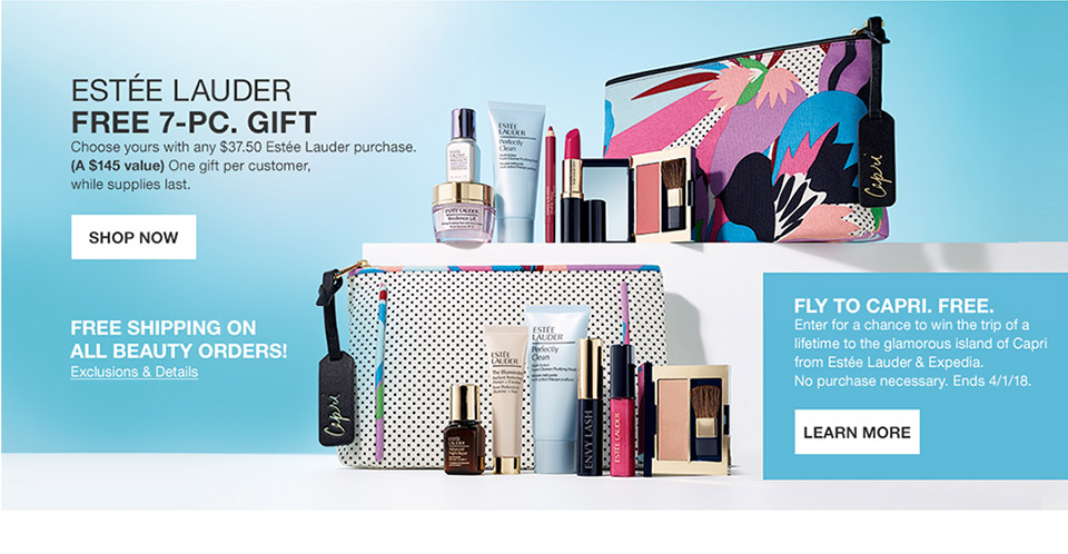 estee lauder free 7 piece gift. your choice with $37.50 estee lauder purchase. (a $145 value) one gift per customer, while supplies last. fly to capri. free. enter for a chance to win the trip of a lifetime to the glamorous island of capri from estee lauder and expedia. no purchase necessary. ends april 1st 2018. free shipping on all beauty orders!