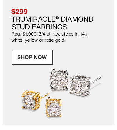 299 dollars, Trumiracle diamond stud earrings. Regularly 1000 dollars. three quarter carat total weight styles in 14 karat white, yellow or rose gold. Shop Now.