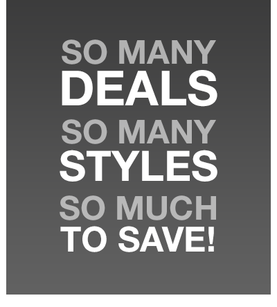 So many deals. So many styles. So much to save!