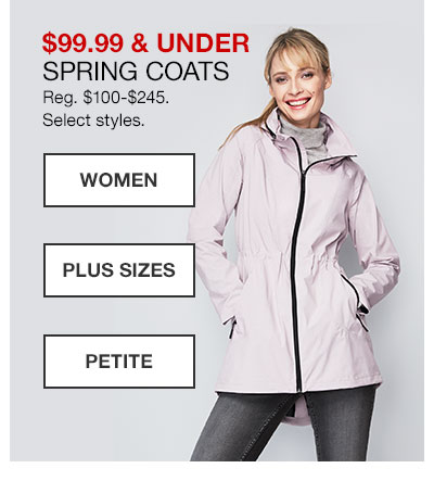 99 dollars 99 cents and under, Spring Coats. Regularly 100 dollars to 245 dollars. Select styles. Women Shop Now