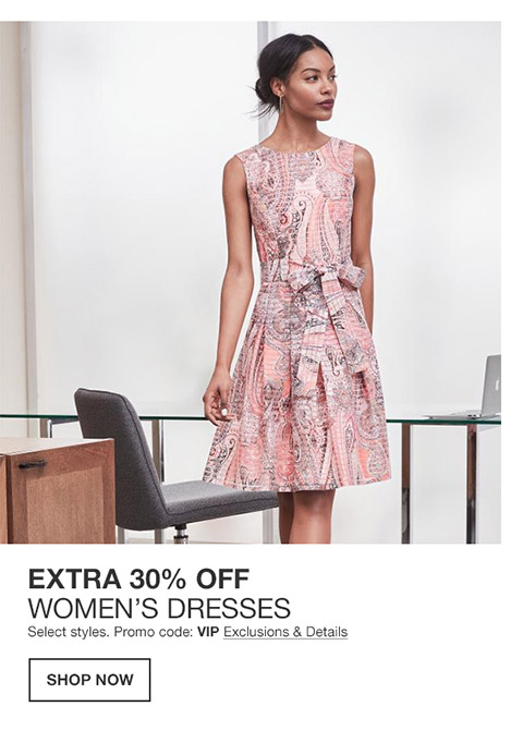 extra 30 percent off womens dresses. select styles. promo code. vip