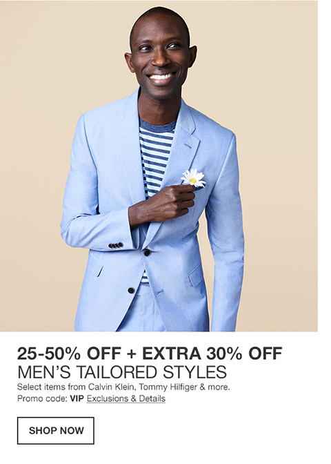 25 percent to 50 percent off plus extra 30 percent off. mens tailored styles. select items from calvin klein, tommy hilfiger and more. promo code. vip