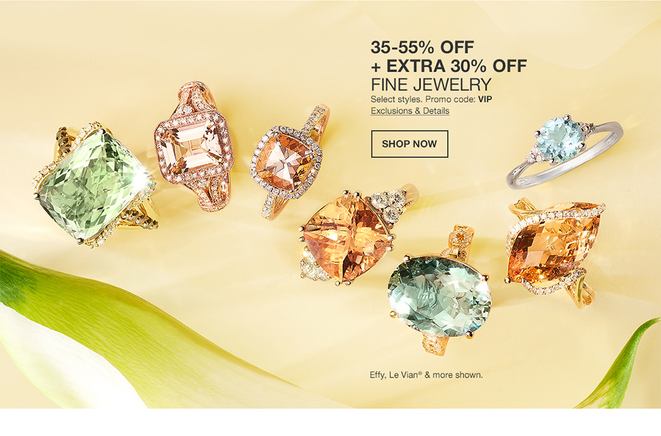 35 percent to 55 percent off plus extra 30 percent off fine jewelry. select styles. promo code. vip. effy, le vian and more shown.