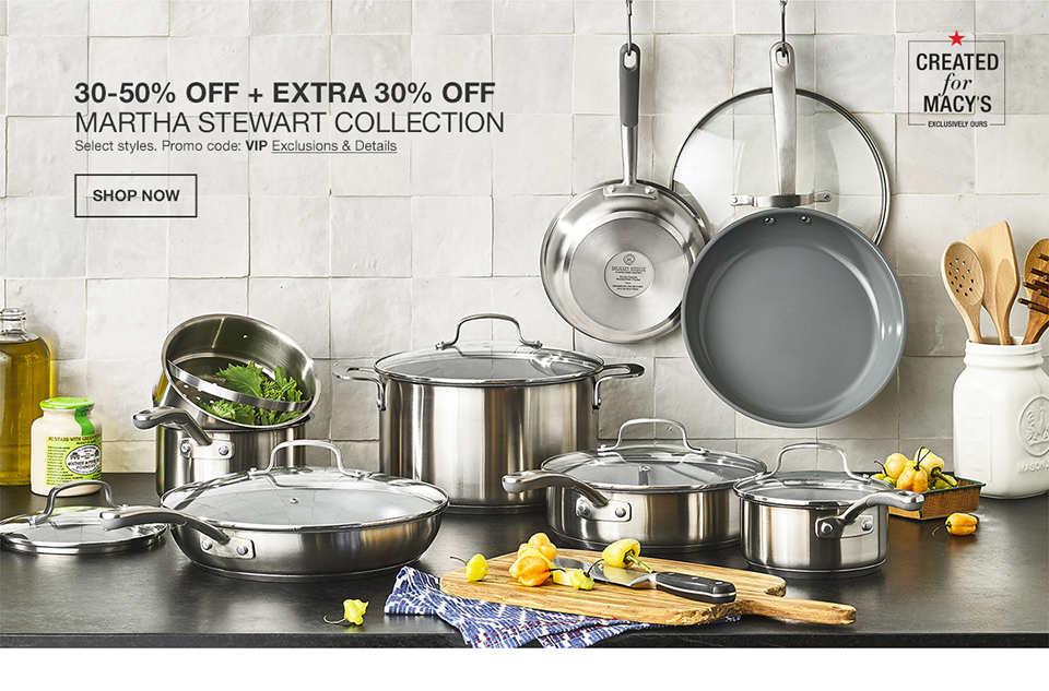 30 percent to 50 percent off plus extra 30 percent off martha stewart collection. select styles. promo code. vip