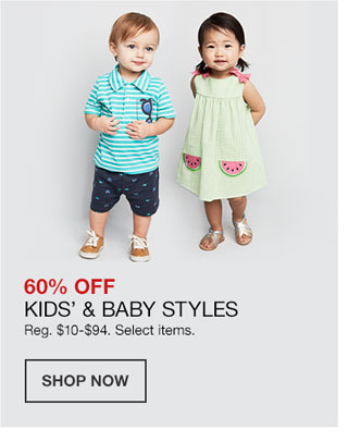 60 percent off Kids and Baby Styles. Regularly 10 dollars to 94 dollars. Select items.