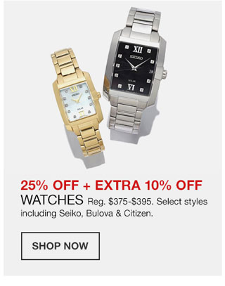 25 percent off plus extra 10 percent off Watches. Regularly 375 dollars to 395 dollars. Select styles including Seiko, Bulova and Citizen.