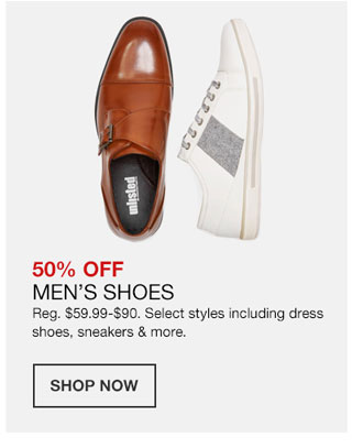 50 percent off Men's Shoes. Regularly 59 dollars 99 cents to 90 dollars. Select styles including dress shoes, sneakers and more.