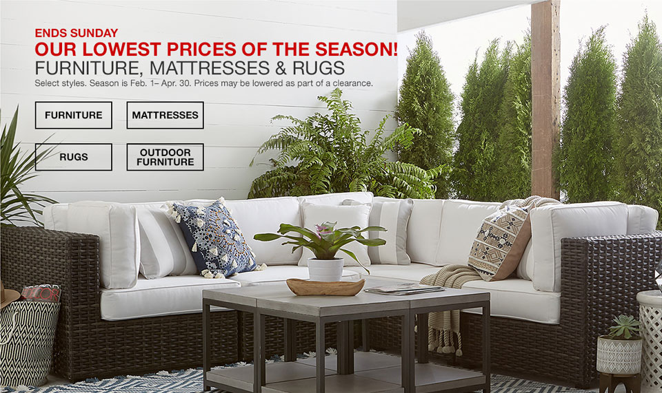 Ends Sunday. Our lowest prices of the season! Furniture, Mattresses and Rugs. Select styles. Season is February 1 to April 30. Prices may be lowered as part of a clearance.