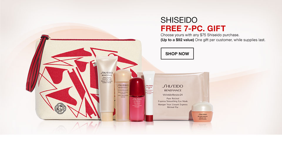 Shiseido Free 7 Piece Gift. Choose yours with any 75 dollar Shiseido purchase. Up to a 92 dollar value. One gift per customer, while supplies last.