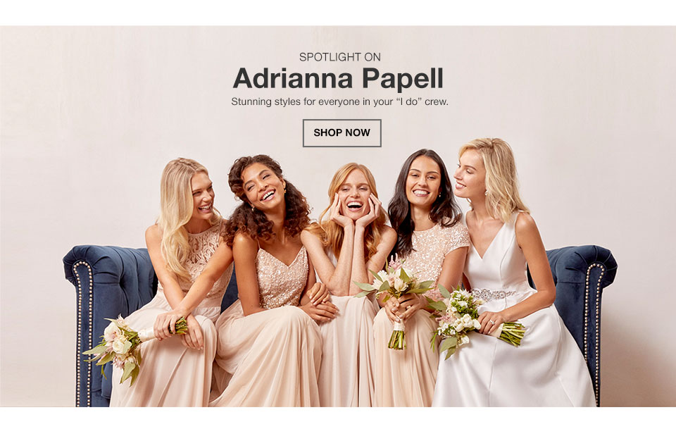 Spotlight on Adrianna Papell. Stunning styles for everyone in your I do crew.