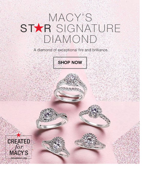 Macy's Star Signature Diamond. A diamond of exceptional fire and brilliance. Created for Macy's. Exclusively Ours.