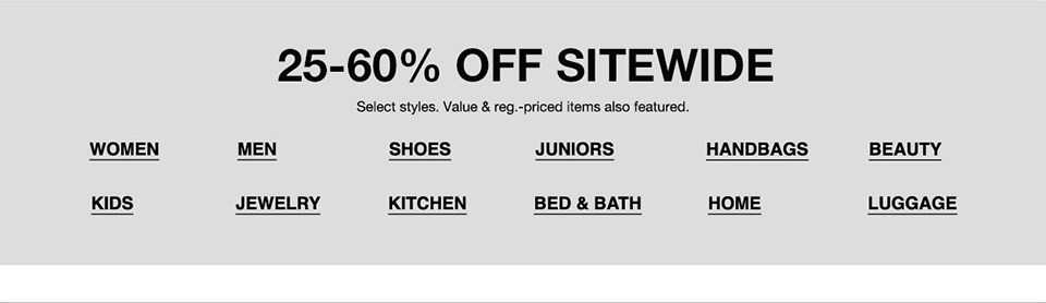 25 percent to 60 percent off sitewide. select styles. value and regular priced items also featured.
