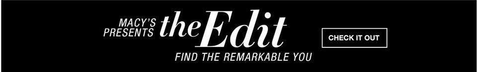 macys presents the edit find the remarkable you