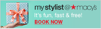 My stylist at Macy's, it's fun, Fast and free! Book now