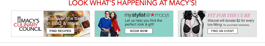 Look What's Happening at Macy's! Macy's Culinary Council, Discover the best in BBQ and more, Find Recipes, mystylist at Macy's, Book now, Fit for the Cure, Find an Event